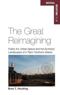 The Great Reimagining: Public Art, Urban Space, and the Symbolic Landscapes of a 'new' Northern Ireland