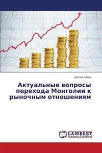 Aktual'nye Voprosy Perekhoda Mongolii K Rynochnym Otnosheniyam
