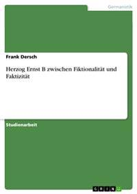 Herzog Ernst B Zwischen Fiktionalitat Und Faktizitat
