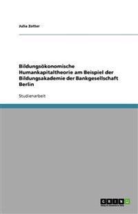 Bildungsokonomische Humankapitaltheorie Am Beispiel Der Bildungsakademie Der Bankgesellschaft Berlin
