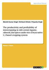 The Productivity and Profitability of Intercropping in Rabi Cereal, Legume, Oilseeds, and Spices Under Rice (Oryza Sativa L.) Based Cropping System
