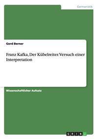 Franz Kafka, Der Kubelreiter. Versuch Einer Interpretation