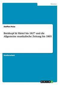 Breitkopf & Hartel Bis 1827 Und Die Allgemeine Musikalische Zeitung Bis 1865