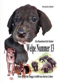 Welpe Nummer 13 Ein Hundekind Erzahlt Aus Seinem Leben Die Geschichte Einer Deutschen Dogge