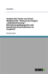 Analyse Des Textes Von Annen Waldschmidt: Diskursives Ereignis Selbstbestimmung Behindertenpadagogische Und Bioethische Konstruktionen Im Vergleich