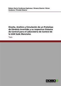 DiseA�±o, AnA!lisis y SimulaciA�³n de un Prototipo de PA(c)ndulo Invertido y su respectivo Sistema de Control para el  LaboratA�³rio de Control de la UAN Sede Manziales