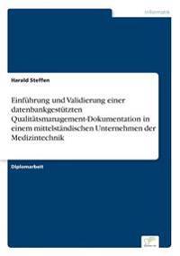 Einfuhrung Und Validierung Einer Datenbankgestutzten Qualitatsmanagement-Dokumentation in Einem Mittelstandischen Unternehmen Der Medizintechnik