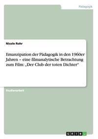 Emanzipation Der Padagogik in Den 1960er Jahren - Eine Filmanalytische Betrachtung Zum Film