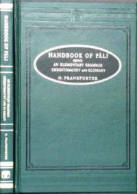 Handbook of Pali: Being an Elementary Grammar, a Chrestomathy and a Glossary