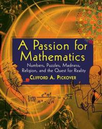 A Passion for Mathematics: Numbers, Puzzles, Madness, Religion, and the Que