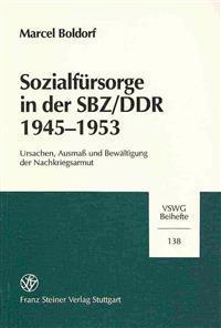 Sozialfuersorge in Der Sbz/Ddr 1945-1953. Ursachen, Ausmass Und Bewaltigung Der Nachkriegsarmut