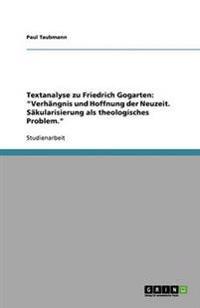 Textanalyse Zu Friedrich Gogarten: Verhangnis Und Hoffnung Der Neuzeit. Sakularisierung ALS Theologisches Problem.