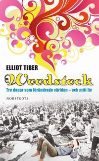 Woodstock : tre dagar som förändrade världen - och mitt liv