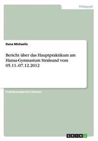 Bericht Uber Das Hauptpraktikum Am Hansa-Gymnasium Stralsund Vom 05.11.-07.12.2012