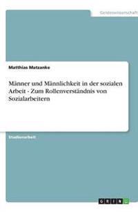 Manner Und Mannlichkeit in Der Sozialen Arbeit - Zum Rollenverstandnis Von Sozialarbeitern