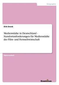 Medienstadte in Deutschland - Standortanforderungen Fur Medienstadte Der Film- Und Fernsehwirtschaft