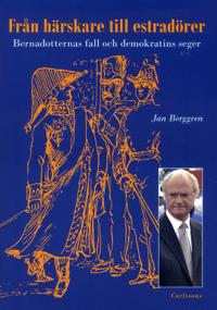 Från härskare till estradörer : Bernadotternas fall och demokratins seger