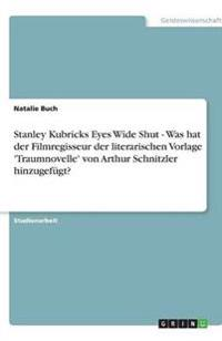 Stanley Kubricks Eyes Wide Shut -  Was hat der Filmregisseur der literarischen Vorlage 'Traumnovelle' von Arthur Schnitzler hinzugefügt?