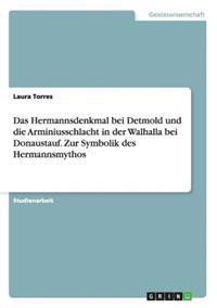 Das Hermannsdenkmal Bei Detmold Und Die Arminiusschlacht in Der Walhalla Bei Donaustauf. Zur Symbolik Des Hermannsmythos
