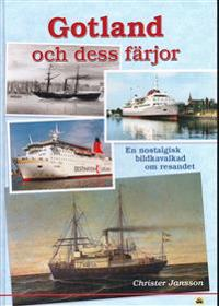 Gotland och dess färjor : en nostalgisk bildkavalkad om resandet