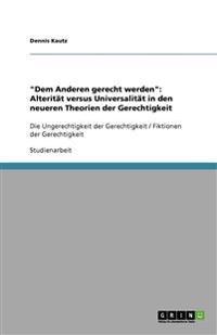 """""""Dem Anderen Gerecht Werden"""": Alteritat Versus Universalitat in Den Neueren Theorien Der Gerechtigkeit"""