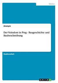 Der Veitsdom in Prag - Baugeschichte Und Baubeschreibung