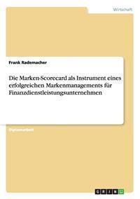 Die Marken-Scorecard ALS Instrument Eines Erfolgreichen Markenmanagements Fur Finanzdienstleistungsunternehmen