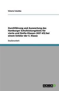 Durchführung und Auswertung des Hamburger Schulleistungstests für vierte und fünfte Klassen (HST 4/5) bei einem Schüler der 4. Klasse