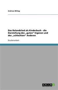 """Das Rolandslied ALS Kinderbuch - Die Darstellung Des Guten"""" Eigenen Und Des Schlechten"""" Anderen"""