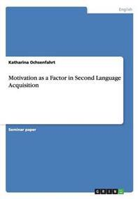 Motivation as a Factor in Second Language Acquisition
