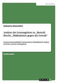 """Analyse Des Lernangebots Zu """"Bertold Brecht, """"Manahmen Gegen Die Gewalt"""""""