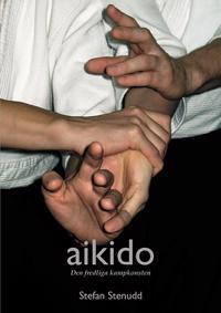 Aikido : den fredliga kampkonsten