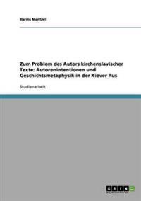 Zum Problem Des Autors Kirchenslavischer Texte: Autorenintentionen Und Geschichtsmetaphysik in Der Kiever Rus