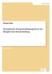 Europaische Finanzmarktintegration Am Beispiel Des Retail Banking