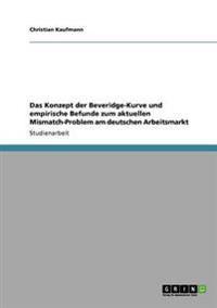 Das Konzept Der Beveridge-Kurve Und Empirische Befunde Zum Aktuellen Mismatch-Problem Am Deutschen Arbeitsmarkt