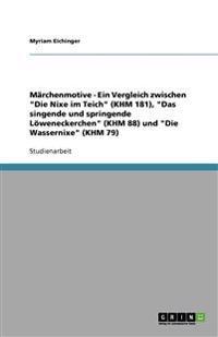 Marchenmotive - Ein Vergleich Zwischen Die Nixe Im Teich (Khm 181), Das Singende Und Springende Loweneckerchen (Khm 88) Und Die Wassernixe (Khm 79)