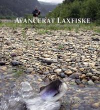 Avancerat laxfiske : teknik, strategi och drömhugg