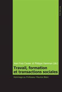 Travail, Formation Et Transactions Sociales: Hommage Au Professeur Maurice Blanc