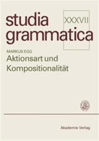 Aktionsart Und Kompositionalitaet Zur Kompositionellen Ableitung Der Aktionsart Komplexer Kategorien
