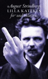 August Strindbergs lilla katekes för underklassen = Liten katekes för de ännu vanmäktiga