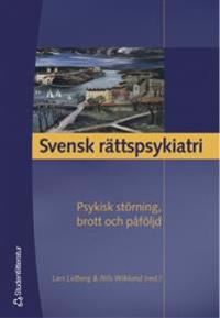 Svensk rättspsykiatri : psykisk störning, brott och påföljd