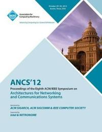 Ancs 12 Proceedings of the Eighth ACM/IEEE Symposium on Architectures for Networking and Communications Systems