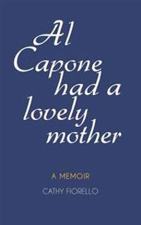 Al Capone Had a Lovely Mother: A Memoir