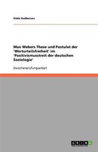 Max Webers These und Postulat der 'Werturteilsfreiheit' im 'Positivismusstreit der deutschen Soziologie'