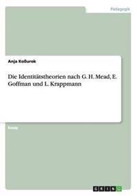 Die Identitatstheorien Nach G. H. Mead, E. Goffman Und L. Krappmann