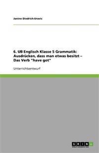 """6. Ub Englisch Klasse 5 Grammatik: Ausdrucken, Dass Man Etwas Besitzt - Das Verb """"Have Got"""""""