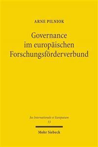Governance Im Europaischen Forschungsforderverbund: Eine Rechtswissenschaftliche Analyse Der Forschungspolitik Und Forschungsforderung Im Mehrebenensy