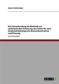Die Fernerkundung ALS Methode Zur Systematischen Erfassung Von Daten Fur Eine Landschaftsokologische Bestandsaufnahme Und Planung