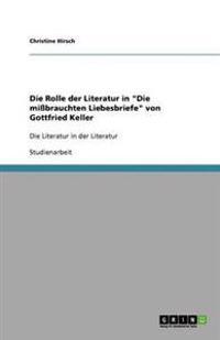 """Die Rolle Der Literatur in """"Die Mibrauchten Liebesbriefe"""" Von Gottfried Keller"""