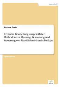 Kritische Beurteilung Ausgewahlter Methoden Zur Messung, Bewertung Und Steuerung Von Liquiditatsrisiken in Banken